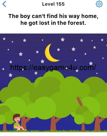 Level 155 - The boy can't find his way home, he got lost in the forest.