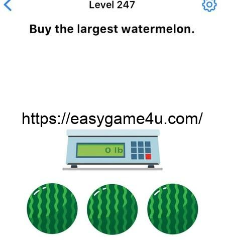 Level 247 - Buy the largest watermelon