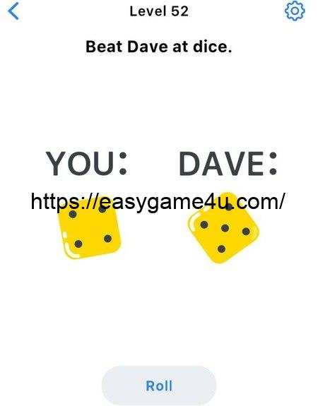 Level 52 - Beat Dave at dice.