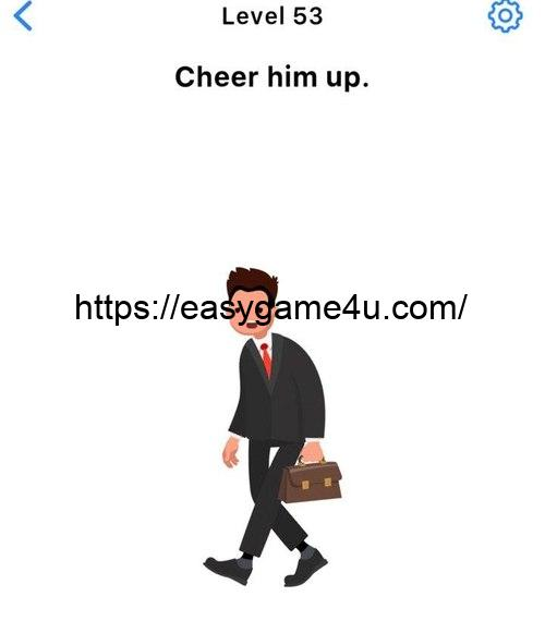Level 53 - Cheer him up