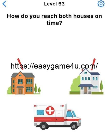 Level 63 - How do you reach both houses on time?