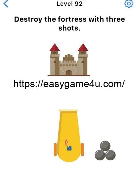 Level 92 -Destroy the fortress with three shots